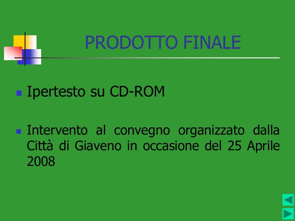 PRODOTTO FINALE Ipertesto su CD-ROM Intervento al convegno organizzato dalla Città di Giaveno in occasione del 25 Aprile 2008