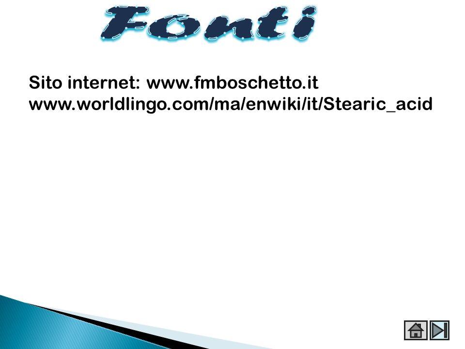 Sito internet: www.fmboschetto.it www.worldlingo.com/ma/enwiki/it/Stearic_acid