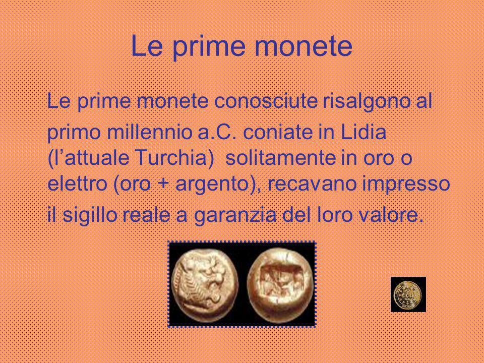 Le origini della moneta I primi tentativi di scambio furono realizzati con il baratto,che però presentava non pochi problemi di ordine pratico,soprattutto nell attribuire un valore definito ed univoco ad una merce.