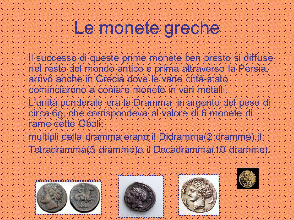 Le prime monete Le prime monete conosciute risalgono al primo millennio a.C.