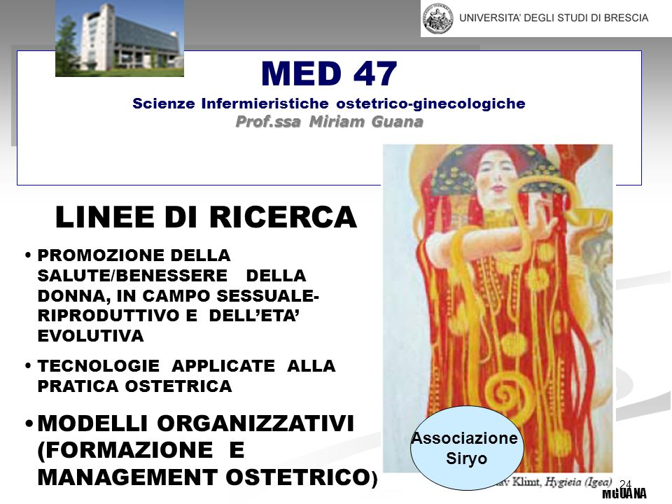 24 MED 47 Scienze Infermieristiche ostetrico-ginecologiche Prof.ssa Miriam Guana MGUANA LINEE DI RICERCA PROMOZIONE DELLA SALUTE/BENESSERE DELLA DONNA