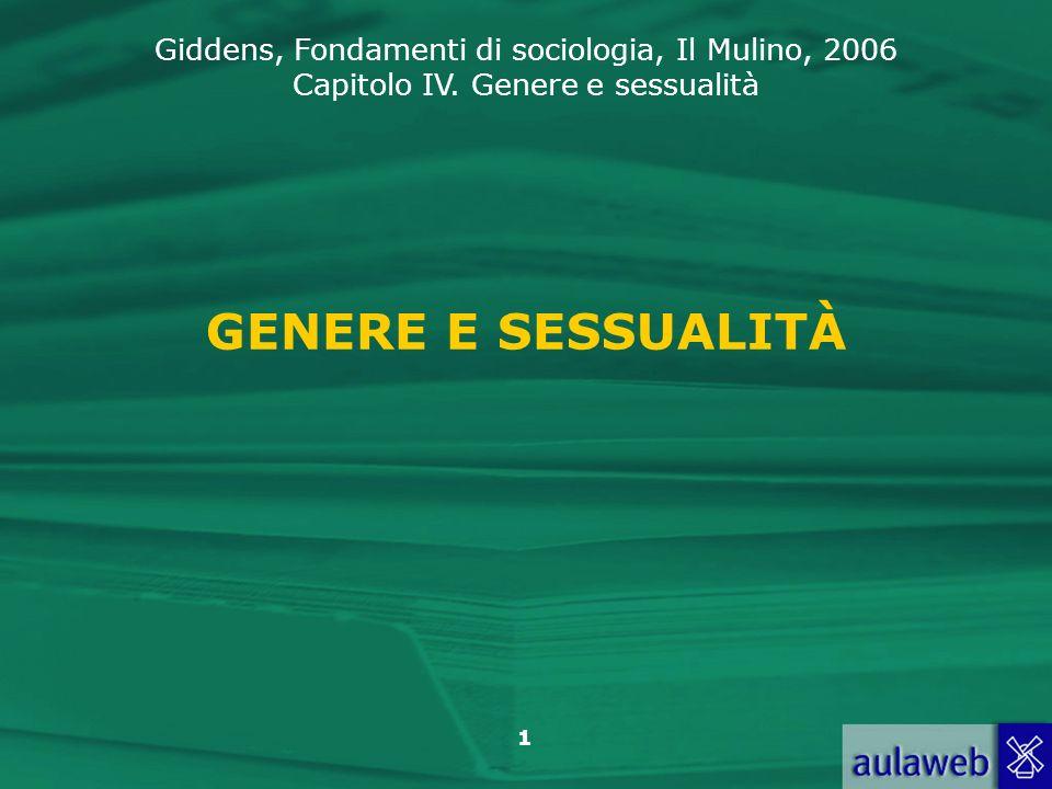 Giddens, Fondamenti di sociologia, Il Mulino, 2006 Capitolo IV. Genere e sessualità 1 GENERE E SESSUALITÀ
