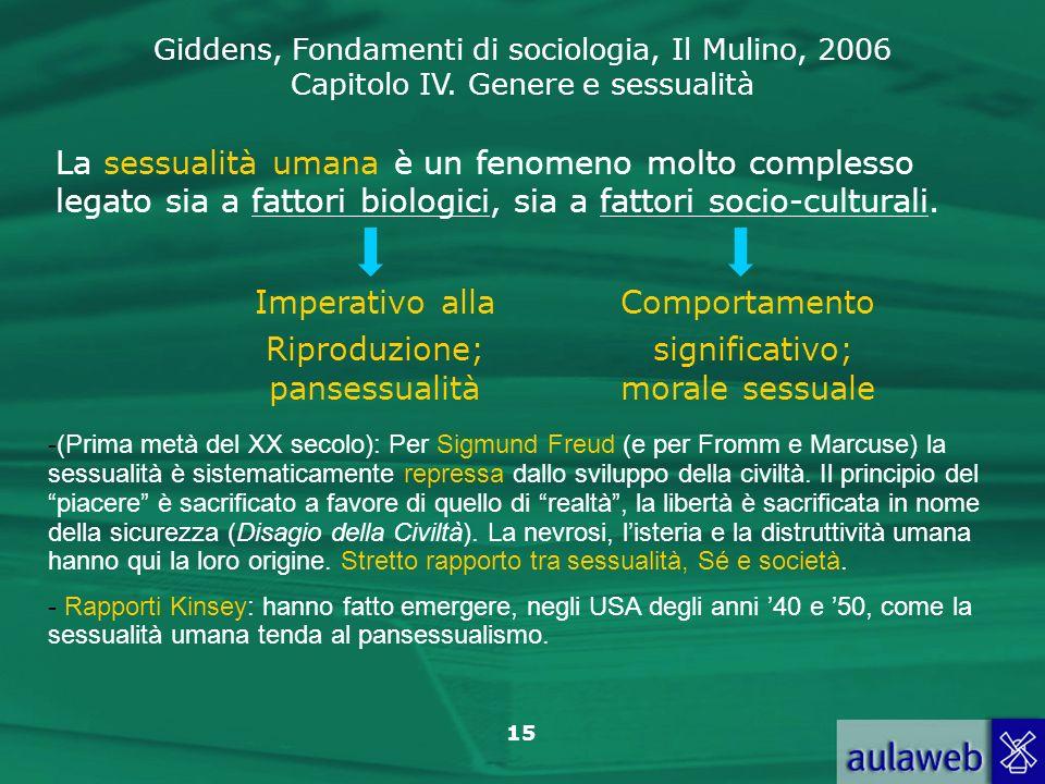 Giddens, Fondamenti di sociologia, Il Mulino, 2006 Capitolo IV. Genere e sessualità 15 La sessualità umana è un fenomeno molto complesso legato sia a