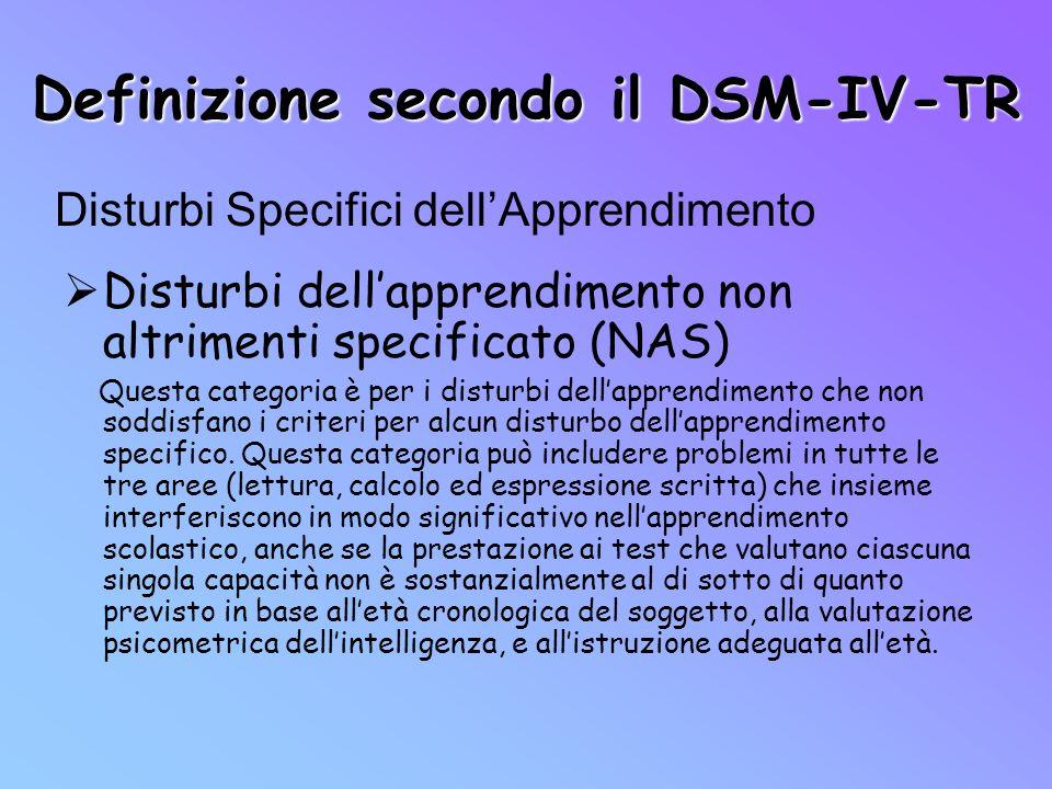 Definizione secondo il DSM-IV-TR Disturbi dellapprendimento non altrimenti specificato (NAS) Questa categoria è per i disturbi dellapprendimento che n