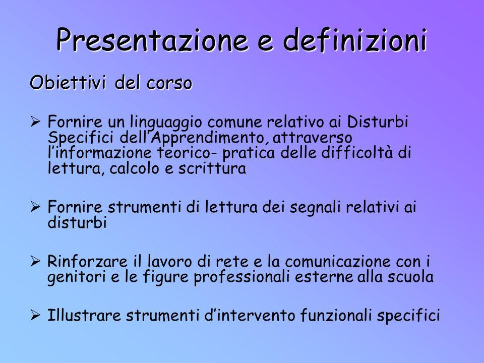 Presentazione e definizioni Fornire un linguaggio comune relativo ai Disturbi Specifici dellApprendimento, attraverso linformazione teorico- pratica d