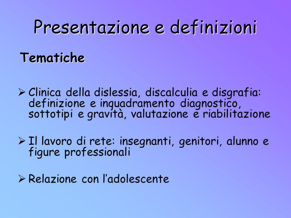 Presentazione e definizioni Clinica della dislessia, discalculia e disgrafia: definizione e inquadramento diagnostico, sottotipi e gravità, valutazion