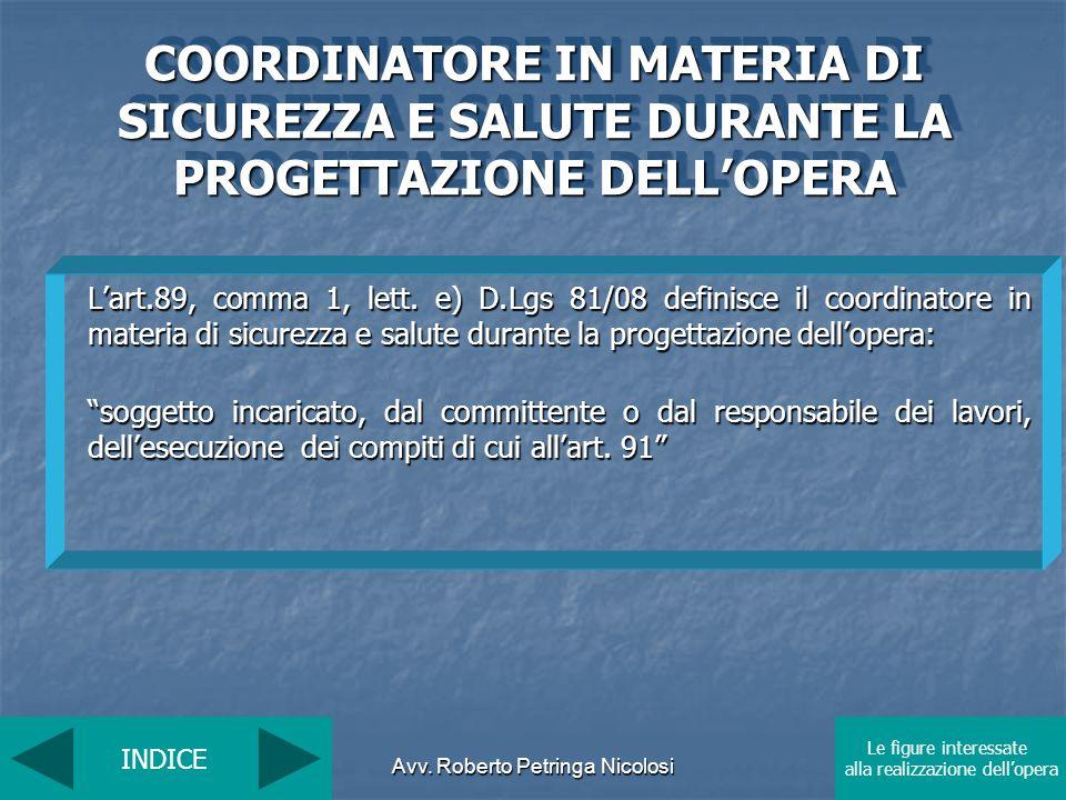 Avv. Roberto Petringa Nicolosi Lart.89, comma 1, lett. e) D.Lgs 81/08 definisce il coordinatore in materia di sicurezza e salute durante la progettazi