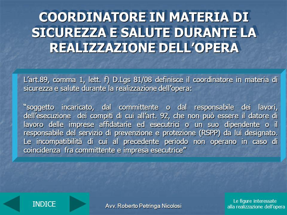 Avv. Roberto Petringa Nicolosi Lart.89, comma 1, lett. f) D.Lgs 81/08 definisce il coordinatore in materia di sicurezza e salute durante la realizzazi