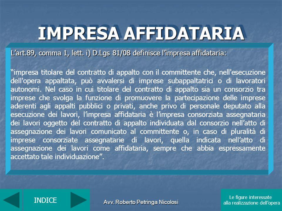 Avv. Roberto Petringa Nicolosi IMPRESA AFFIDATARIA Lart.89, comma 1, lett. i) D.Lgs 81/08 definisce limpresa affidataria: impresa titolare del contrat