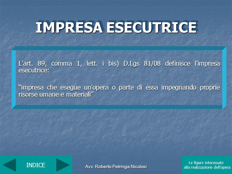 Avv. Roberto Petringa Nicolosi IMPRESA ESECUTRICE Lart. 89, comma 1, lett. i bis) D.Lgs 81/08 definisce limpresa esecutrice: impresa che esegue unoper