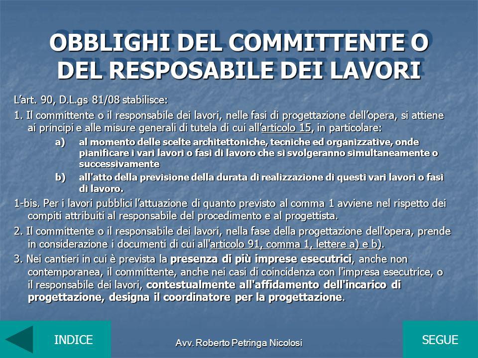 Avv. Roberto Petringa Nicolosi OBBLIGHI DEL COMMITTENTE O DEL RESPOSABILE DEI LAVORI Lart. 90, D.L.gs 81/08 stabilisce: 1. Il committente o il respons