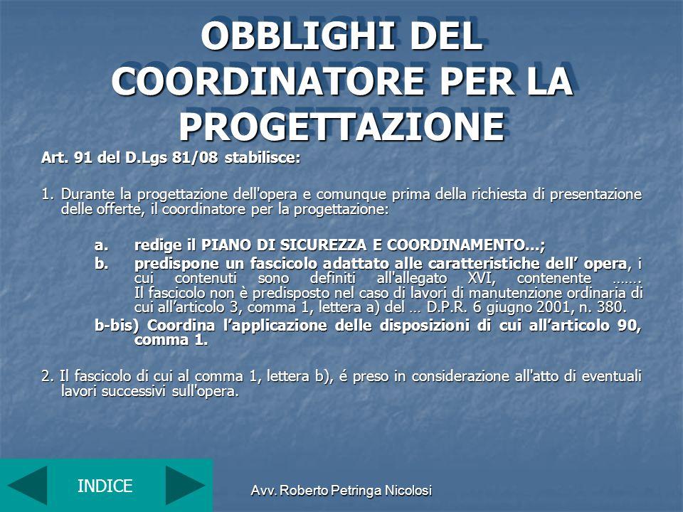 Avv. Roberto Petringa Nicolosi OBBLIGHI DEL COORDINATORE PER LA PROGETTAZIONE Art. 91 del D.Lgs 81/08 stabilisce: 1.Durante la progettazione dell'oper