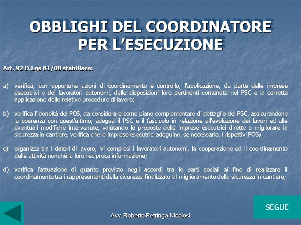 Avv. Roberto Petringa Nicolosi OBBLIGHI DEL COORDINATORE PER LESECUZIONE Art. 92 D.Lgs 81/08 stabilisce: a)verifica, con opportune azioni di coordinam