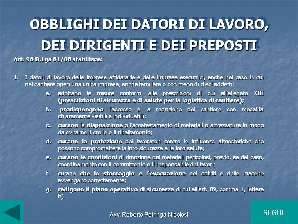 Avv. Roberto Petringa Nicolosi OBBLIGHI DEI DATORI DI LAVORO, DEI DIRIGENTI E DEI PREPOSTI Art. 96 D.Lgs 81/08 stabilisce: 1.I datori di lavoro delle