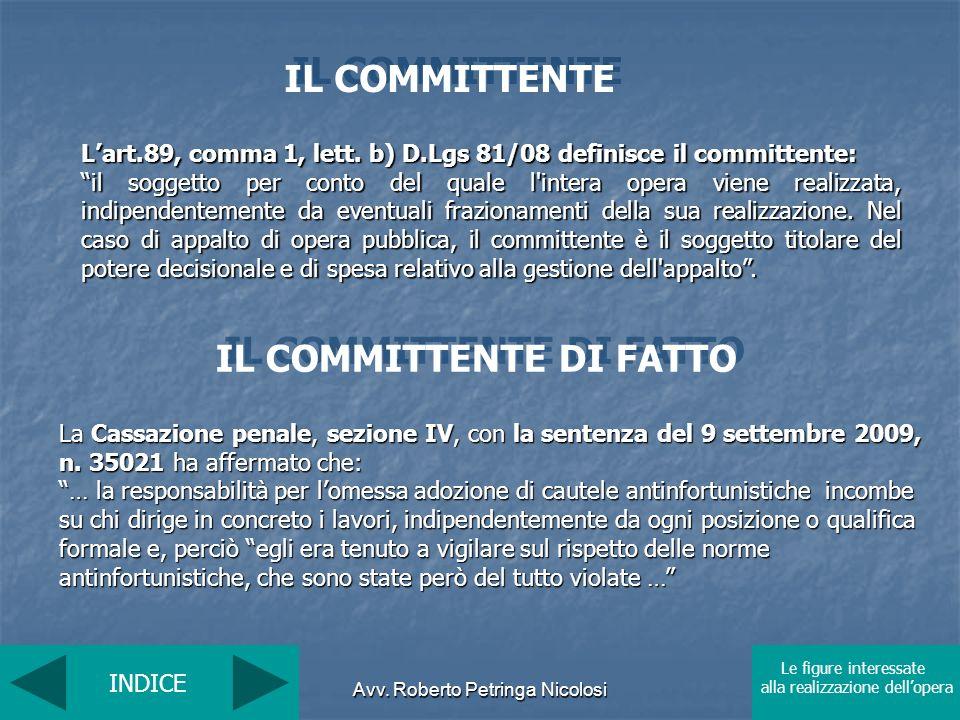 Avv. Roberto Petringa Nicolosi Lart.89, comma 1, lett. b) D.Lgs 81/08 definisce il committente: il soggetto per conto del quale l'intera opera viene r
