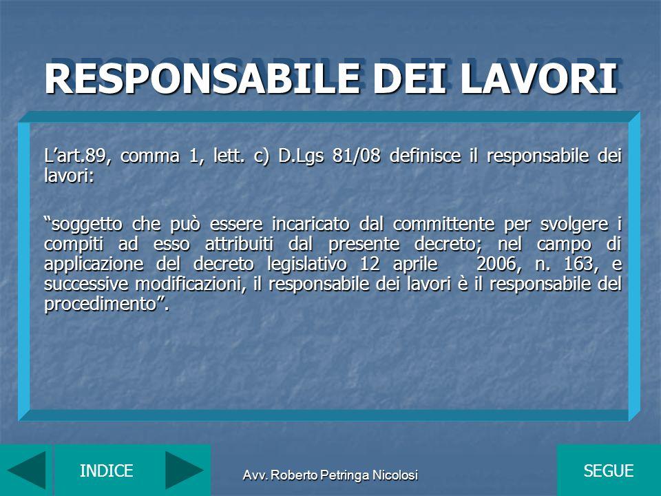 Avv. Roberto Petringa Nicolosi RESPONSABILE DEI LAVORI Lart.89, comma 1, lett. c) D.Lgs 81/08 definisce il responsabile dei lavori: soggetto che può e
