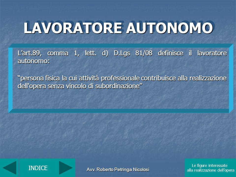 Avv. Roberto Petringa Nicolosi LAVORATORE AUTONOMO Lart.89, comma 1, lett. d) D.Lgs 81/08 definisce il lavoratore autonomo: persona fisica la cui atti