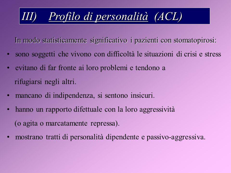 III) Profilo di personalità (ACL) In modo statisticamente significativo i pazienti con stomatopirosi: In modo statisticamente significativo i pazienti