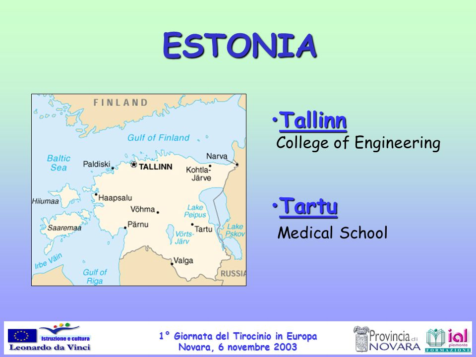 1° Giornata del Tirocinio in Europa Novara, 6 novembre 2003 TallinnTallinn College of Engineering TartuTartu Medical School ESTONIA