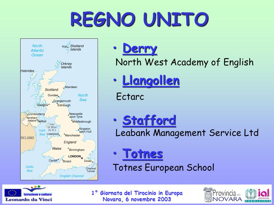 1° Giornata del Tirocinio in Europa Novara, 6 novembre 2003 REGNO UNITO Derry Derry North West Academy of English Llangollen Llangollen Ectarc Staffor