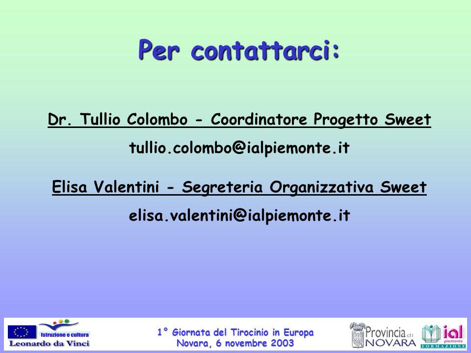 1° Giornata del Tirocinio in Europa Novara, 6 novembre 2003 Per contattarci: Dr. Tullio Colombo - Coordinatore Progetto Sweet tullio.colombo@ialpiemon