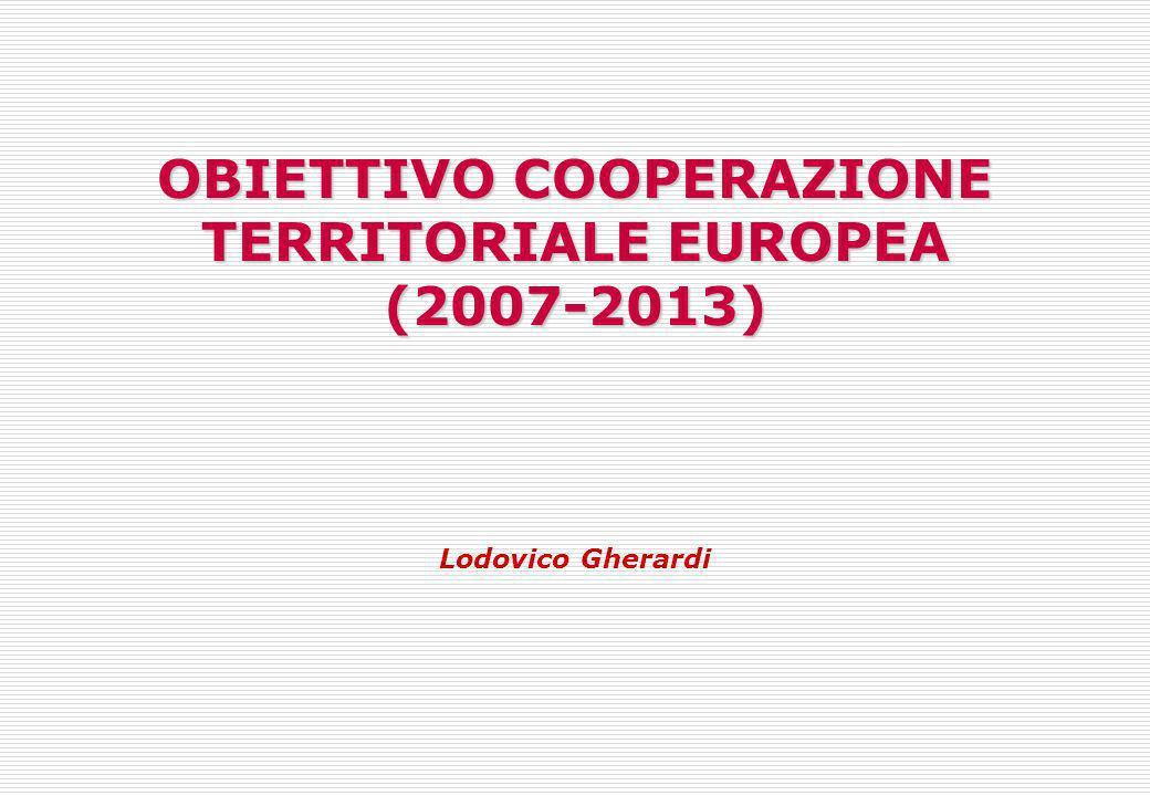 OBIETTIVO COOPERAZIONE TERRITORIALE EUROPEA (2007-2013) Lodovico Gherardi
