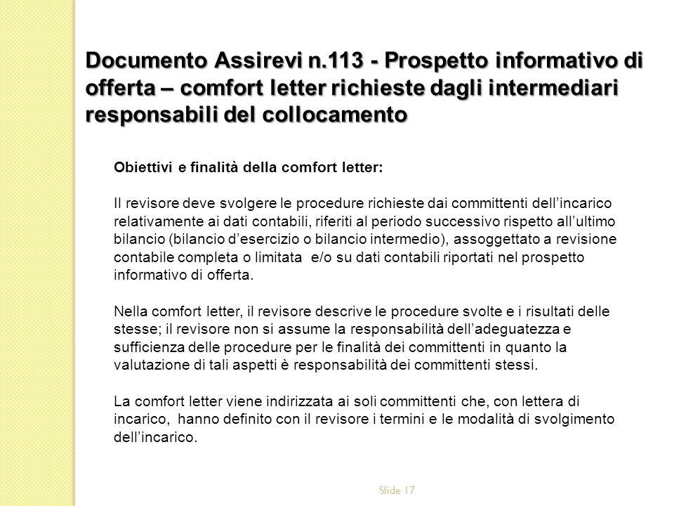 Slide 17 Obiettivi e finalità della comfort letter: Il revisore deve svolgere le procedure richieste dai committenti dellincarico relativamente ai dat