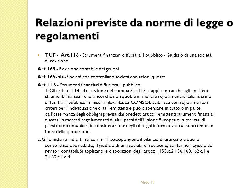 Slide 19 Relazioni previste da norme di legge o regolamenti TUF - Art.116 - Strumenti finanziari diffusi tra il pubblico - Giudizio di una società di