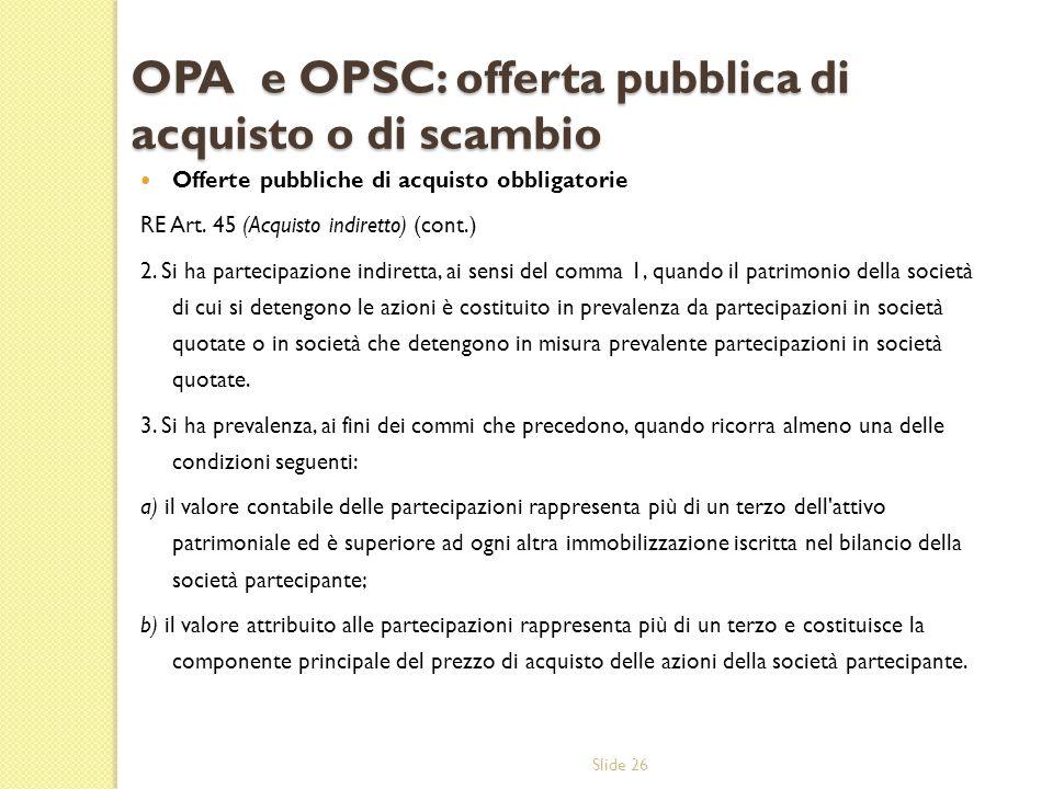 Slide 26 OPA e OPSC: offerta pubblica di acquisto o di scambio Offerte pubbliche di acquisto obbligatorie RE Art.