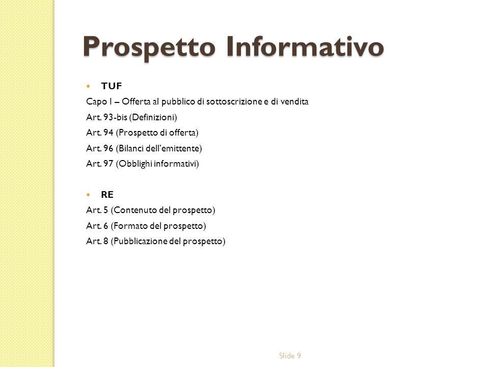 Slide 9 Prospetto Informativo TUF Capo I – Offerta al pubblico di sottoscrizione e di vendita Art. 93-bis (Definizioni) Art. 94 (Prospetto di offerta)