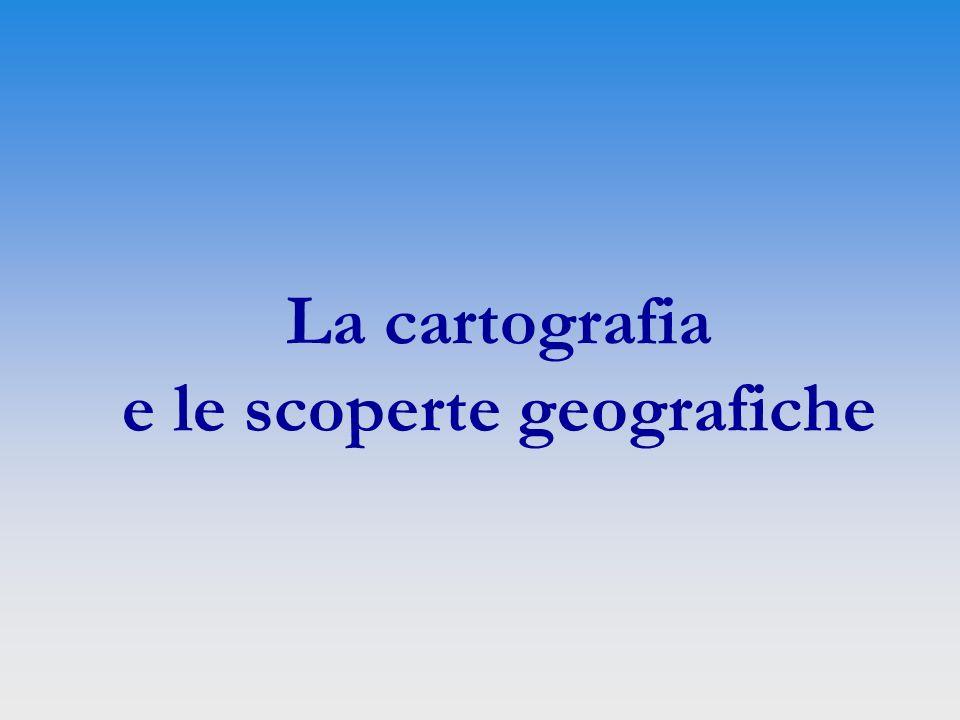 La cartografia e le scoperte geografiche