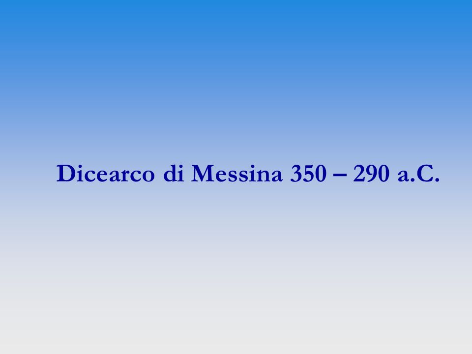 Dicearco di Messina 350 – 290 a.C.