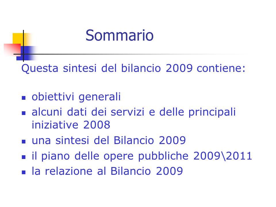 Sommario Questa sintesi del bilancio 2009 contiene: obiettivi generali alcuni dati dei servizi e delle principali iniziative 2008 una sintesi del Bilancio 2009 il piano delle opere pubbliche 2009\2011 la relazione al Bilancio 2009
