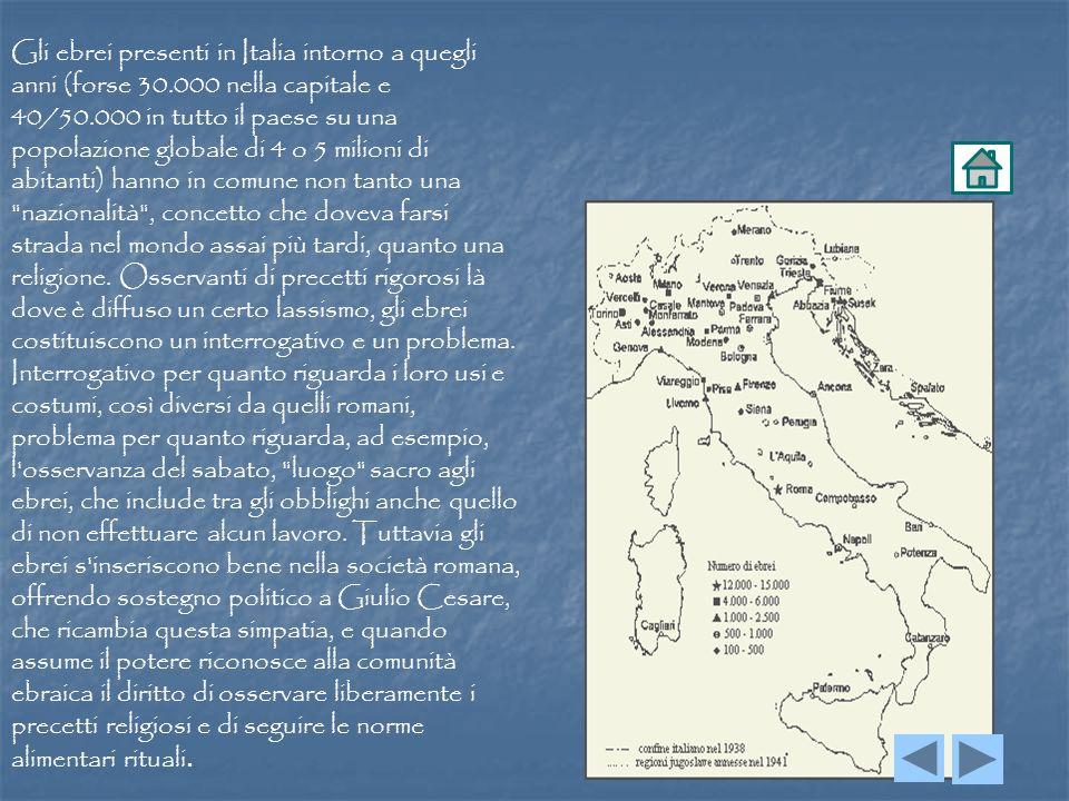 Gli ebrei presenti in Italia intorno a quegli anni (forse 30.000 nella capitale e 40/50.000 in tutto il paese su una popolazione globale di 4 o 5 mili