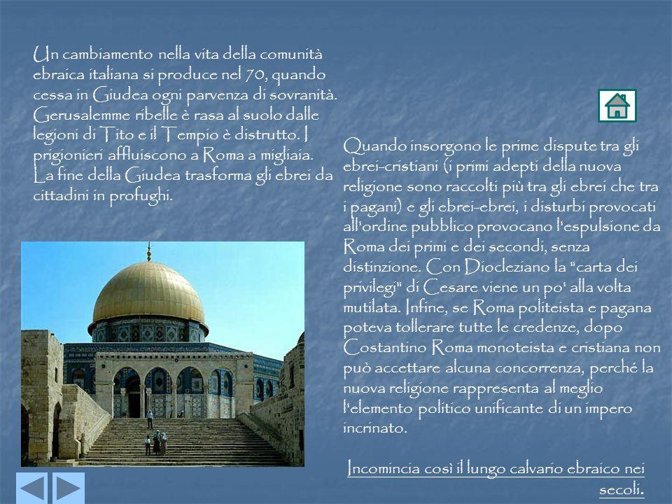 Un cambiamento nella vita della comunità ebraica italiana si produce nel 70, quando cessa in Giudea ogni parvenza di sovranità. Gerusalemme ribelle è