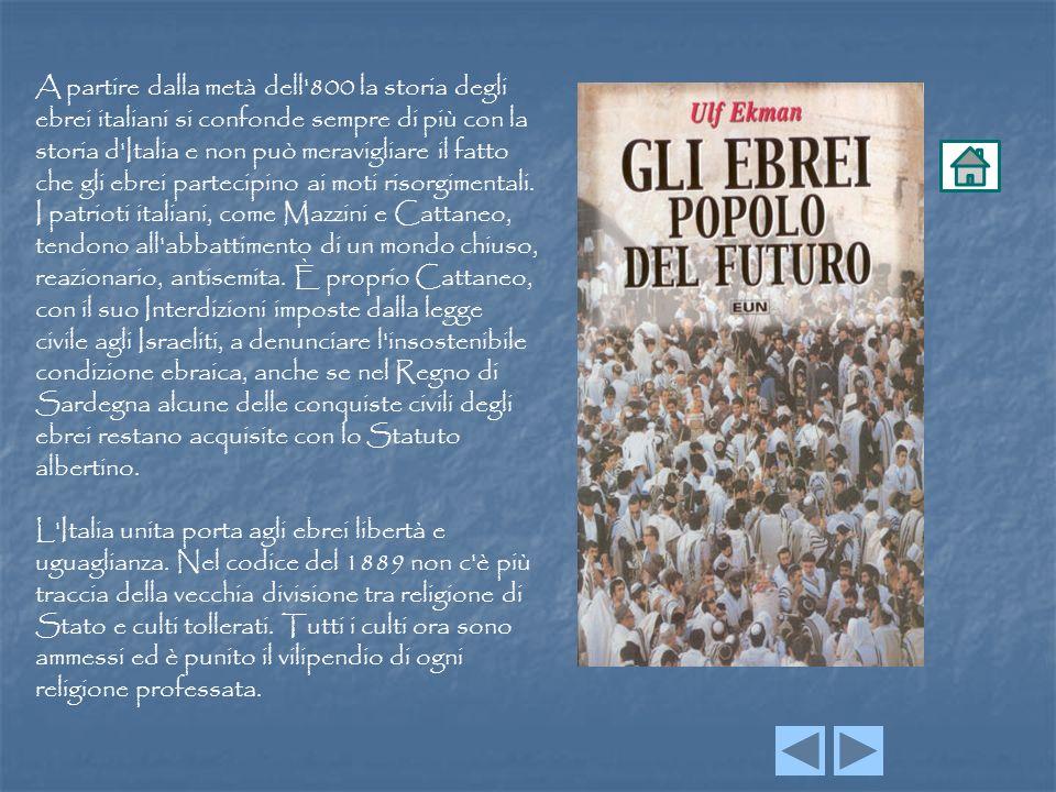 A partire dalla metà dell 800 la storia degli ebrei italiani si confonde sempre di più con la storia d Italia e non può meravigliare il fatto che gli ebrei partecipino ai moti risorgimentali.