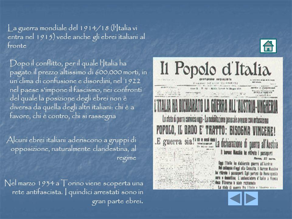 La guerra mondiale del 1914/18 (l'Italia vi entra nel 1915) vede anche gli ebrei italiani al fronte Dopo il conflitto, per il quale l'Italia ha pagato