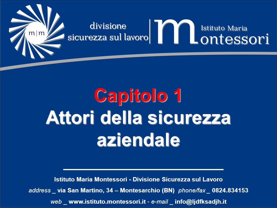 Capitolo 1 Attori della sicurezza aziendale Istituto Maria Montessori - Divisione Sicurezza sul Lavoro address _ via San Martino, 34 – Montesarchio (B