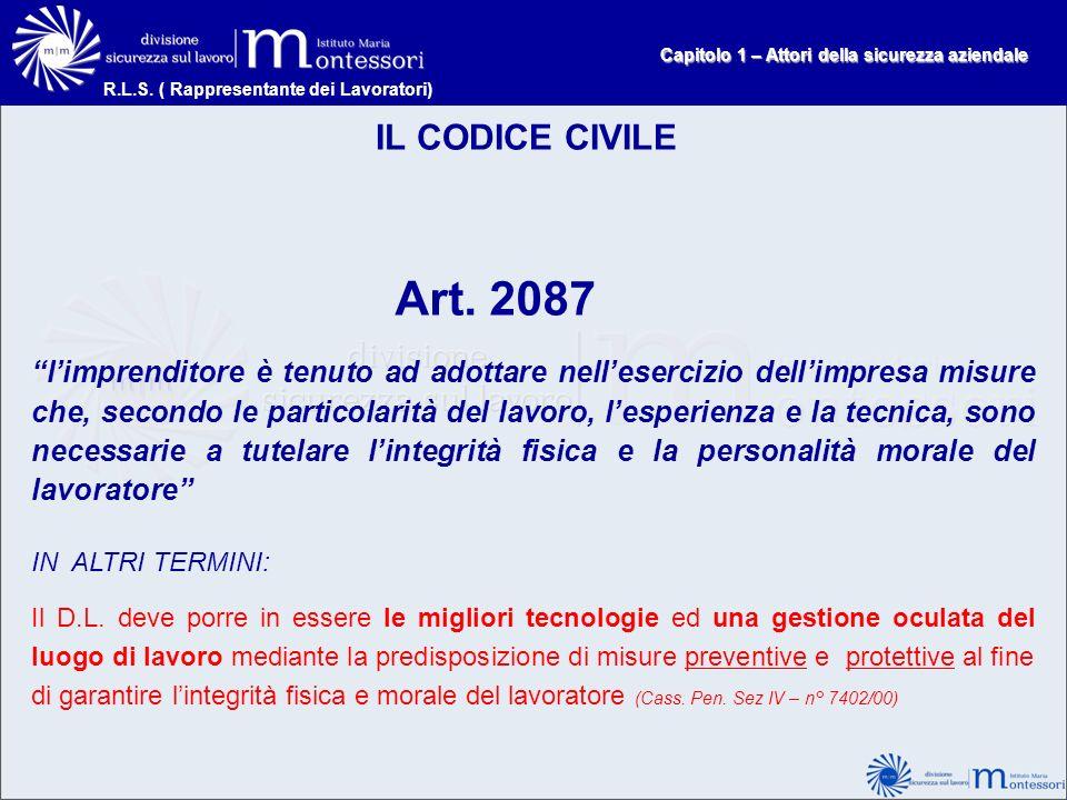 R.L.S. ( Rappresentante dei Lavoratori) IL CODICE CIVILE Art. 2087 limprenditore è tenuto ad adottare nellesercizio dellimpresa misure che, secondo le