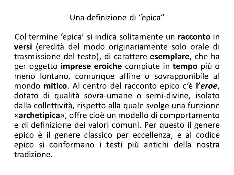 Una definizione di epica Col termine epica si indica solitamente un racconto in versi (eredità del modo originariamente solo orale di trasmissione del