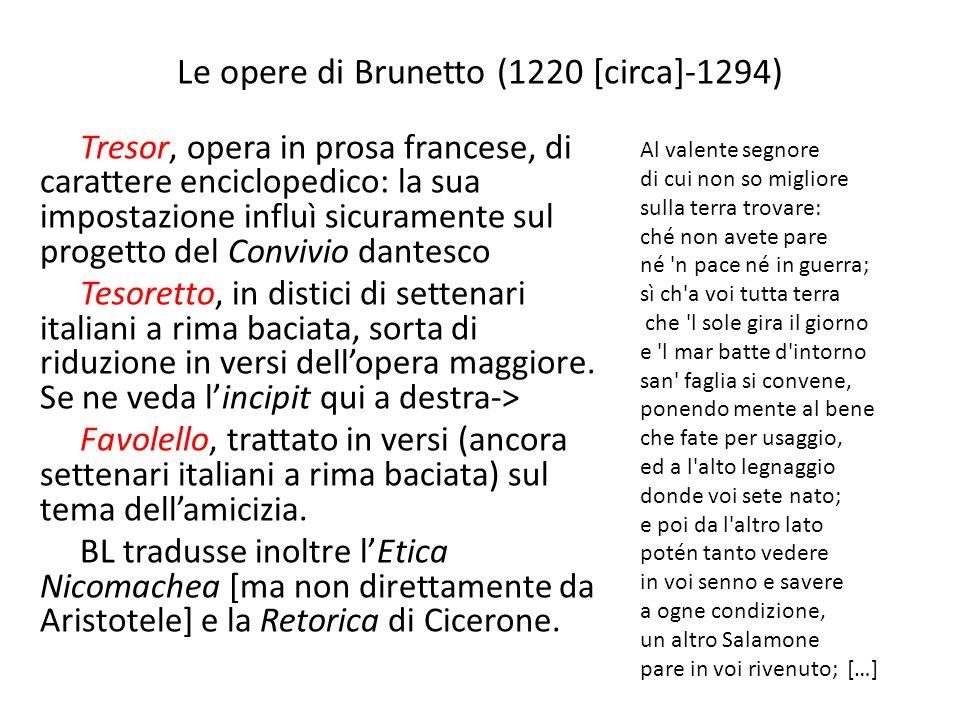 Le opere di Brunetto (1220 [circa]-1294) Tresor, opera in prosa francese, di carattere enciclopedico: la sua impostazione influì sicuramente sul proge