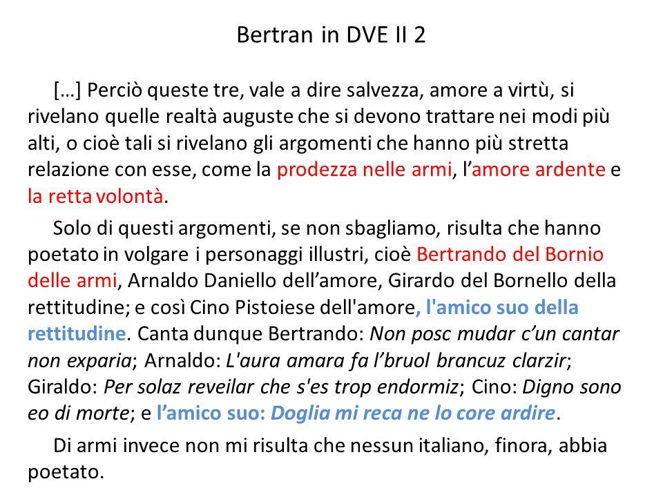 Bertran in DVE II 2 […] Perciò queste tre, vale a dire salvezza, amore a virtù, si rivelano quelle realtà auguste che si devono trattare nei modi più
