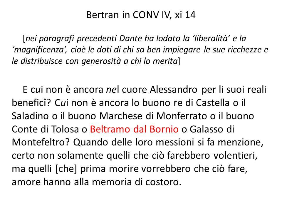 Bertran in CONV IV, xi 14 [nei paragrafi precedenti Dante ha lodato la liberalità e la magnificenza, cioè le doti di chi sa ben impiegare le sue ricch