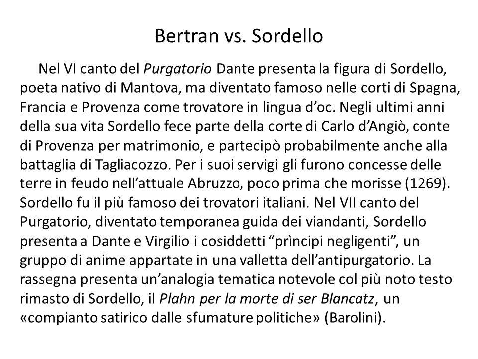 Bertran vs. Sordello Nel VI canto del Purgatorio Dante presenta la figura di Sordello, poeta nativo di Mantova, ma diventato famoso nelle corti di Spa