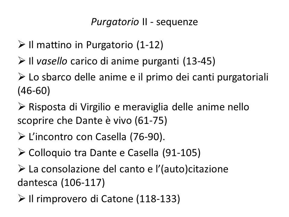 Purgatorio II - sequenze Il mattino in Purgatorio (1-12) Il vasello carico di anime purganti (13-45) Lo sbarco delle anime e il primo dei canti purgat