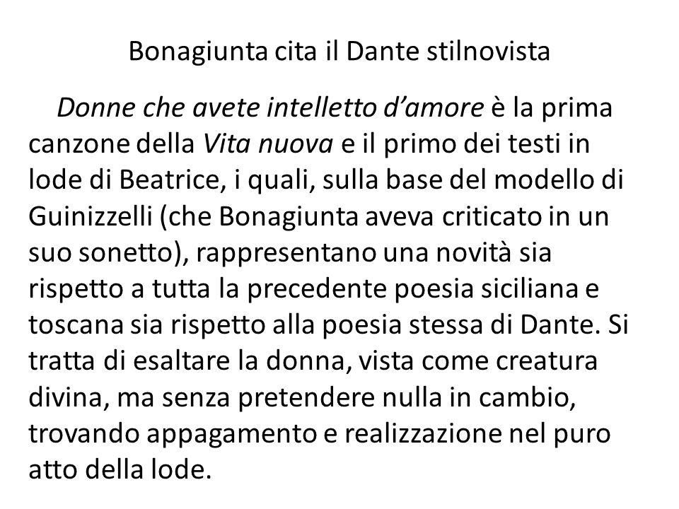 Bonagiunta cita il Dante stilnovista Donne che avete intelletto damore è la prima canzone della Vita nuova e il primo dei testi in lode di Beatrice, i