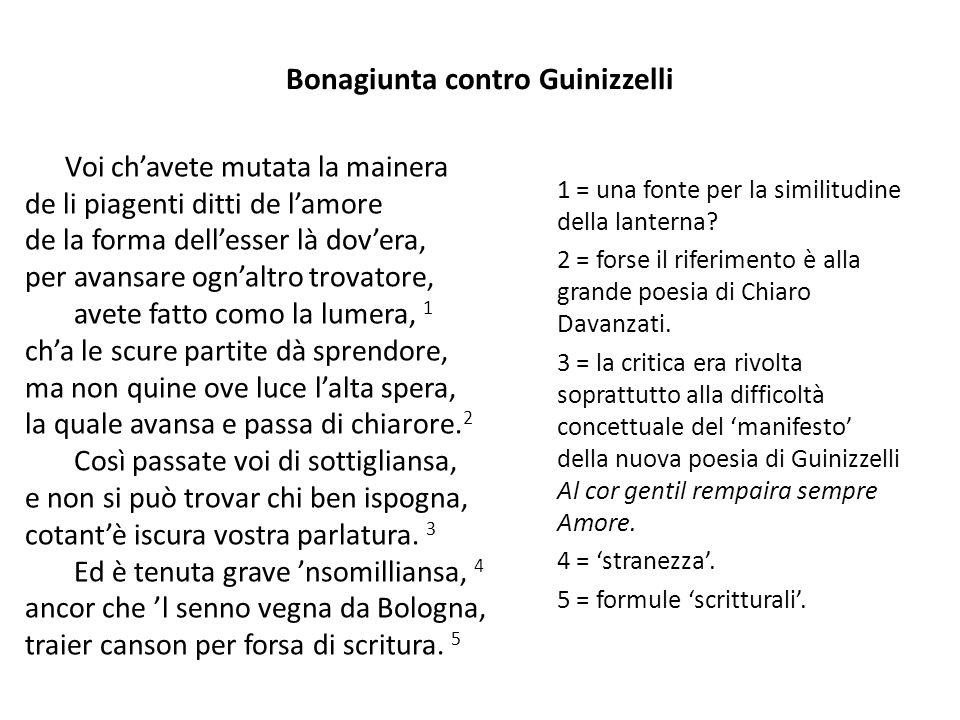 Bonagiunta contro Guinizzelli Voi chavete mutata la mainera de li piagenti ditti de lamore de la forma dellesser là dovera, per avansare ognaltro trov