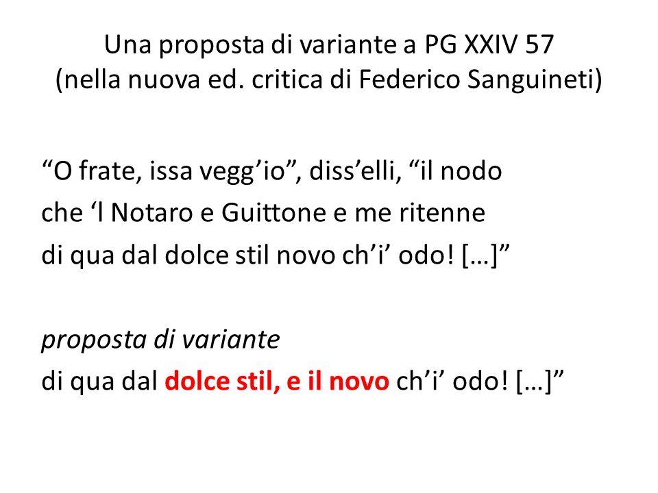 Una proposta di variante a PG XXIV 57 (nella nuova ed. critica di Federico Sanguineti) O frate, issa veggio, disselli, il nodo che l Notaro e Guittone