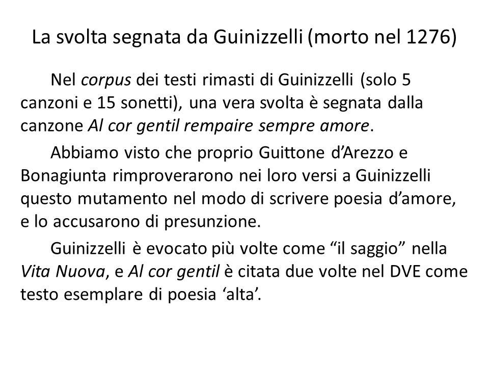 La svolta segnata da Guinizzelli (morto nel 1276) Nel corpus dei testi rimasti di Guinizzelli (solo 5 canzoni e 15 sonetti), una vera svolta è segnata