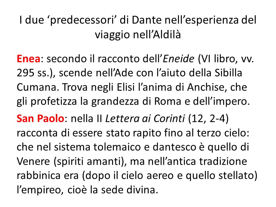 I due predecessori di Dante nellesperienza del viaggio nellAldilà Enea: secondo il racconto dellEneide (VI libro, vv. 295 ss.), scende nellAde con lai